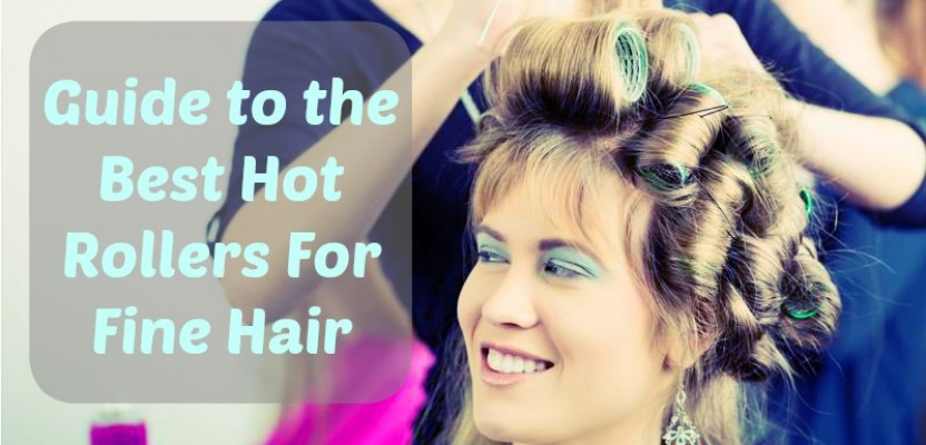 Guide to the best hot rollers for fine hair