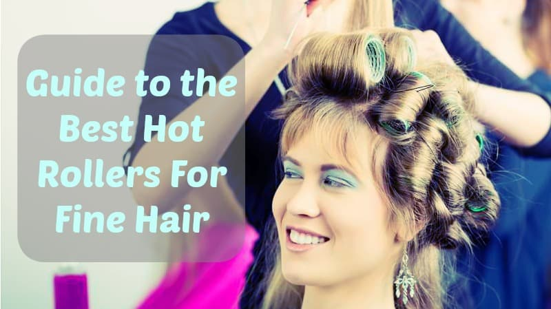 guide to the best hot rollers for fine hair - curling diva