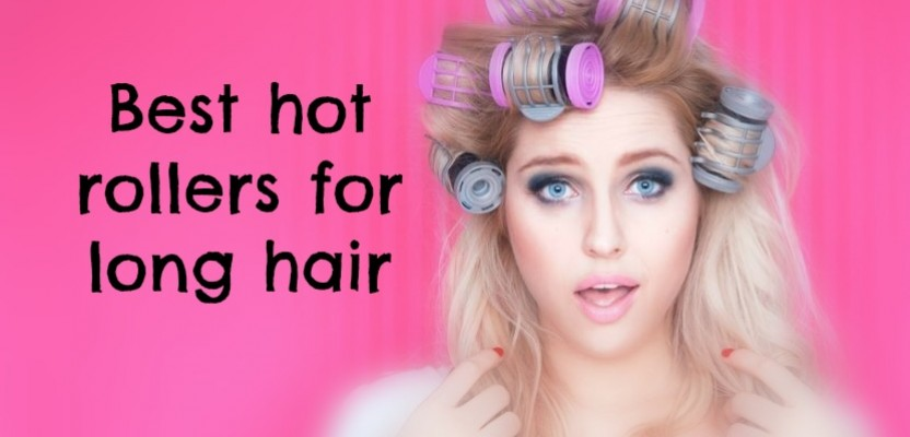 Let's look at the best hot rollers for long hair