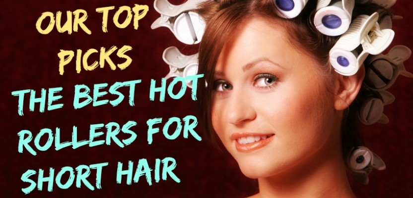 Our Top Picks: The Best Hot Rollers For Short Hair