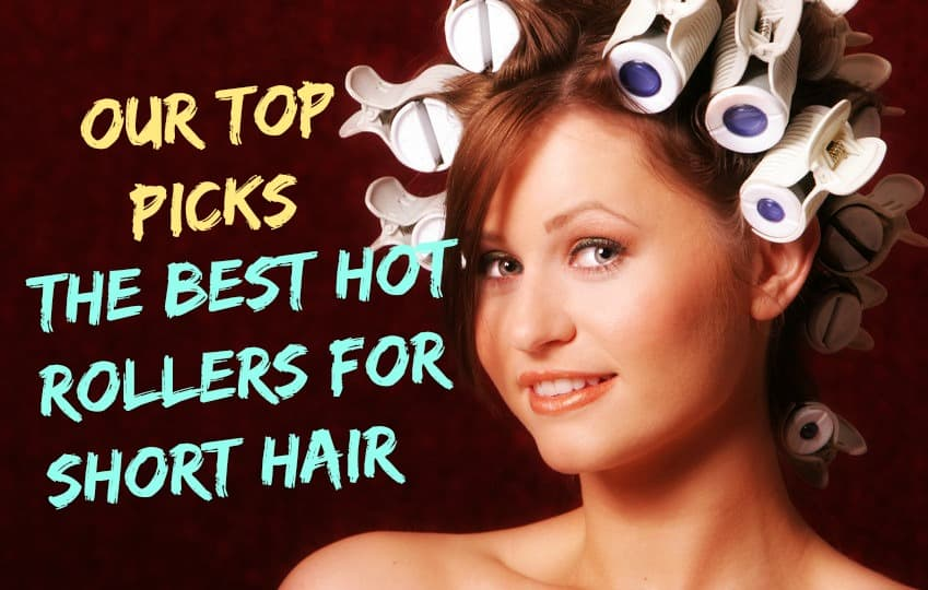 Our Top Picks The Best Hot Rollers For Short Hair