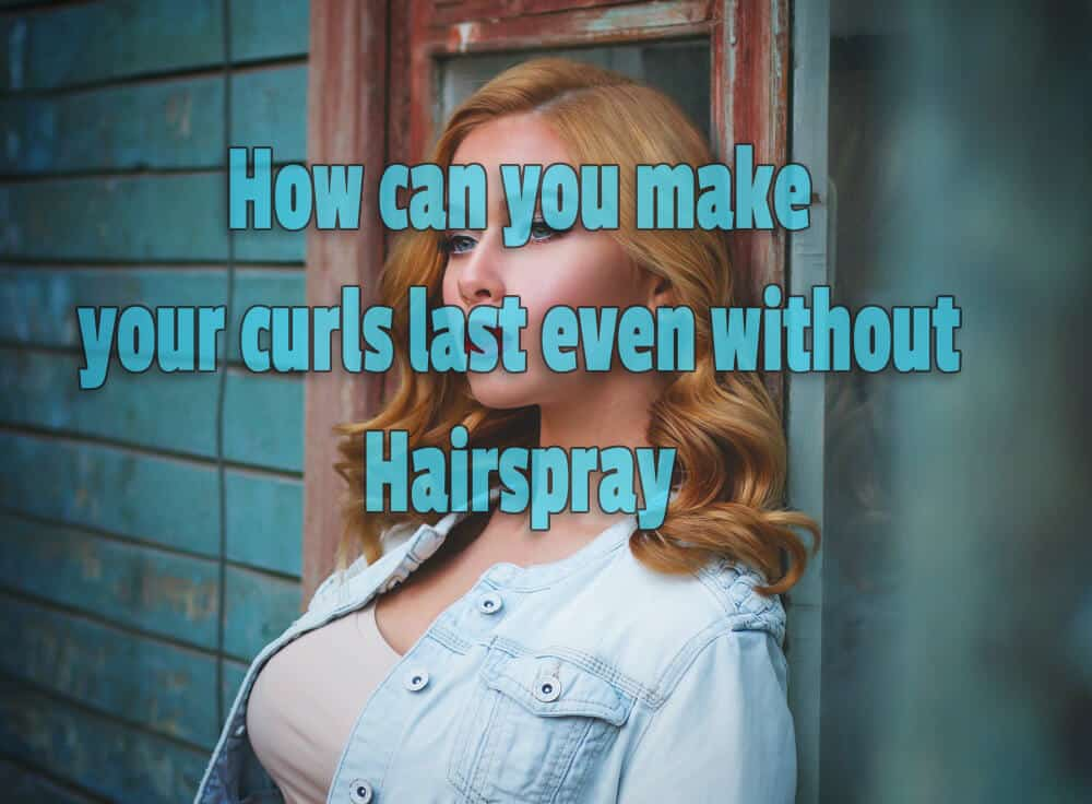 How You Can Make Your Curls Last Even Without Hairspray