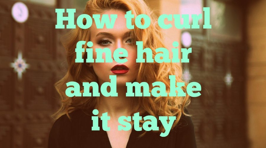 How to curl fine hair and make it stay