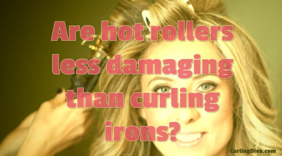 Are Hot Rollers Less Damaging Than Curling Irons?