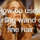 How to use curling wand on fine hair
