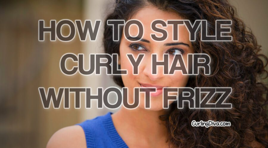 How to Style Curly Hair Without Frizz