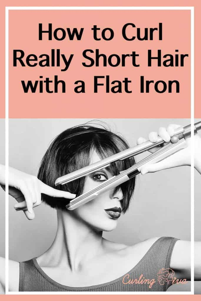 PIN for How To Curl Really Short Hair With a Flat Iron